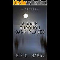 A Walk Through Dark Places: A Novella