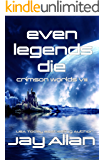 Even Legends Die: Crimson Worlds VIII