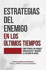 Estrategias del Enemigo en los Últimos Tiempos: Como Vencer los Ataques Contra Usted y Obtener la Victoria en Jesus. (Spanish Edition) Kindle Edition