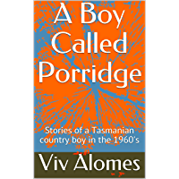 A Boy Called Porridge: Stories of a Tasmanian country boy in the 1960's