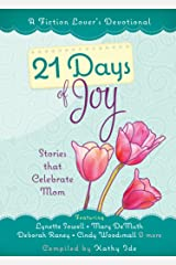 21 Days of Joy: Stories that Celebrate Mom (A Fiction Lover's Devotional) Kindle Edition