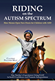 Riding on the Autism Spectrum: How Horses Open New Doors for Children with ASD: One Teacher's Experiences Using EAAT to Instill Confidence and Promote Independence