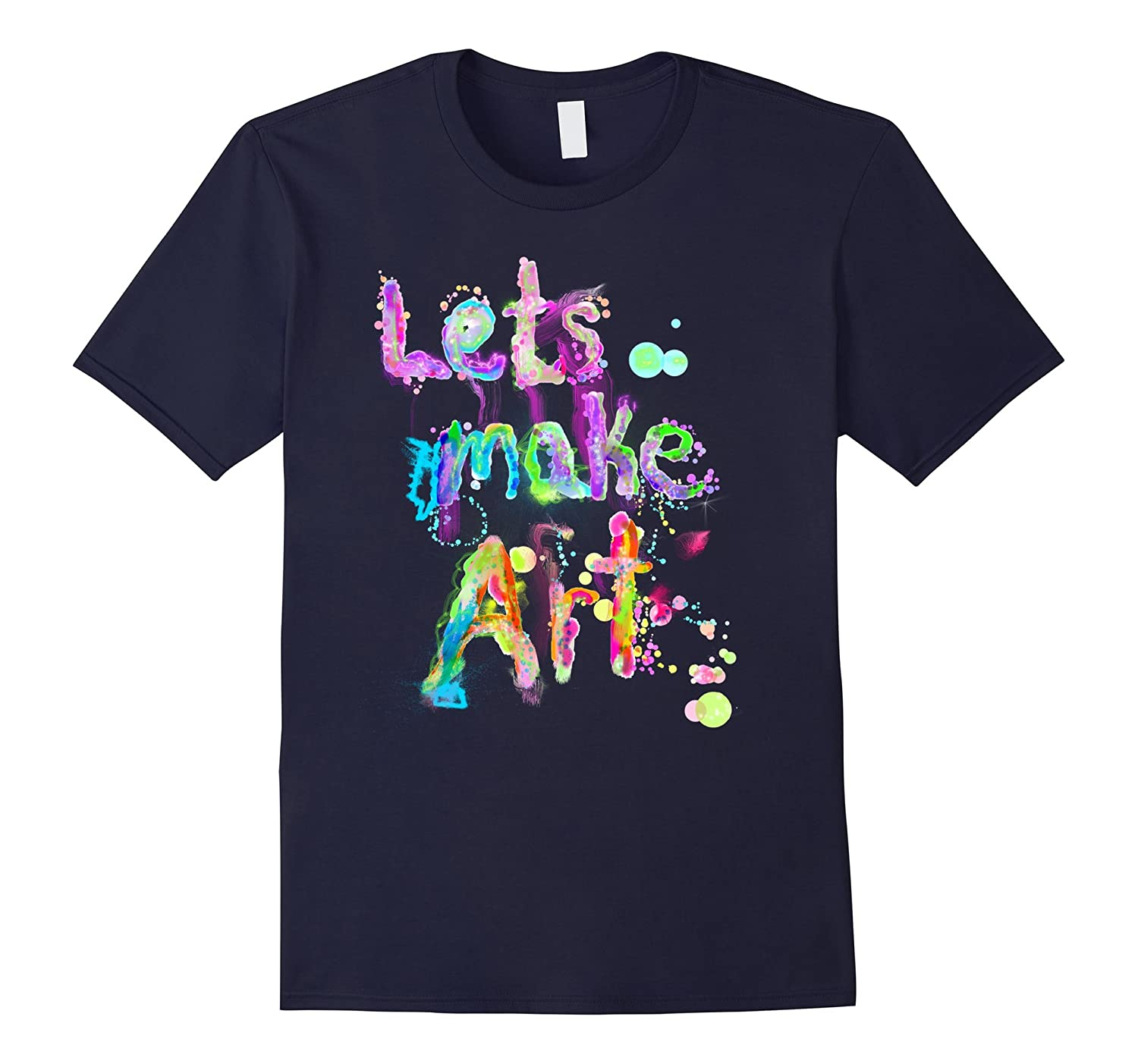 colorful rainbow art quote lets make art t shirt-BN