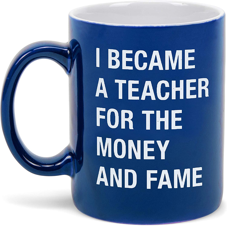 About Face Designs I Became A Teacher For The Money and Fame on Blue 13.5 oz.Ceramic Mug