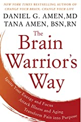 The Brain Warrior's Way: Ignite Your Energy and Focus, Attack Illness and Aging, Transform Pain into Purpose Kindle Edition