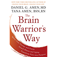 The Brain Warrior's Way: Ignite Your Energy and Focus, Attack Illness and Aging, Transform Pain into Purpose (English Edition)