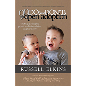 99 DOs and DON'Ts with Open Adoption: What Hopeful Adoptive Parents Need to Know Before Adopting a Baby (30 Minute…