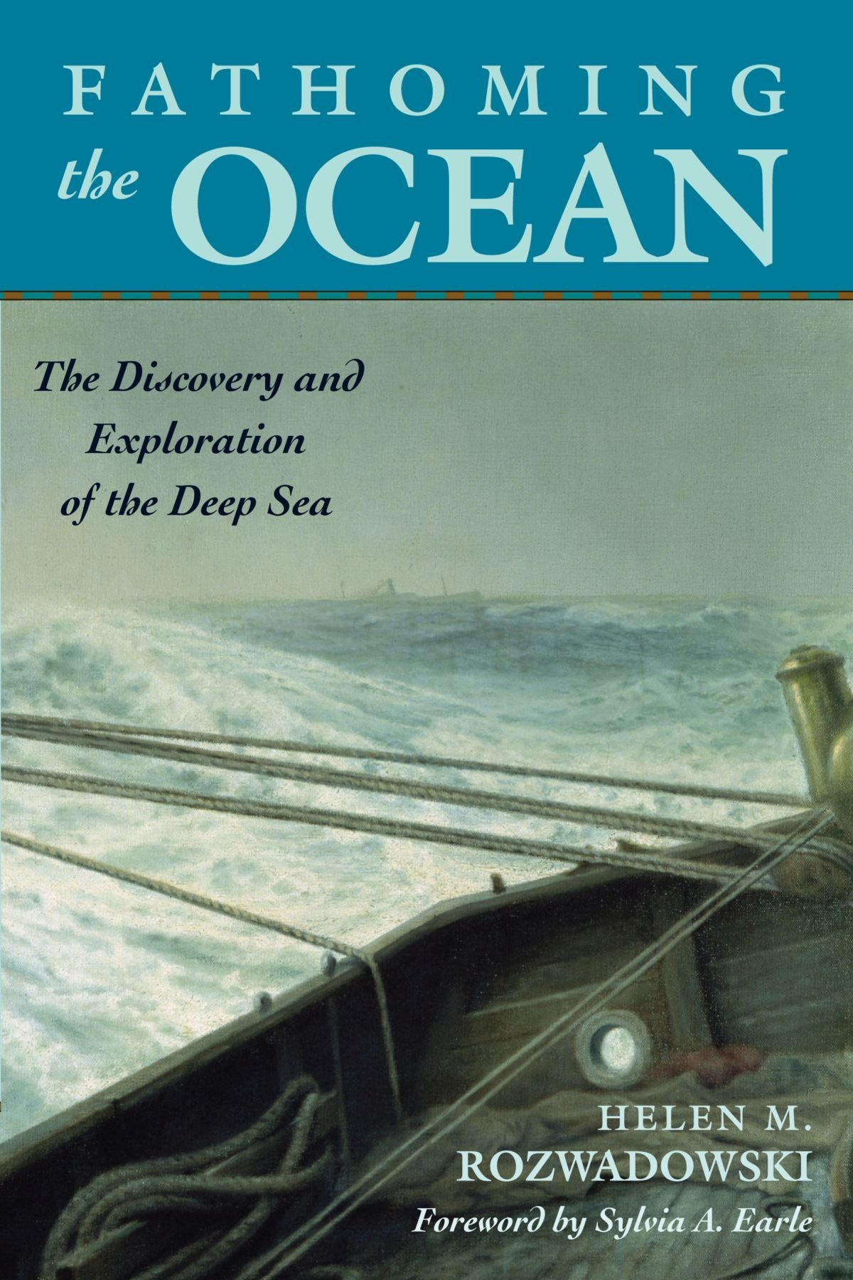 Fathoming the Ocean: The Discovery and Exploration of the Deep Sea: Helen  M. Rozwadowski, Sylvia Earle: 9780674027565: Amazon.com: Books