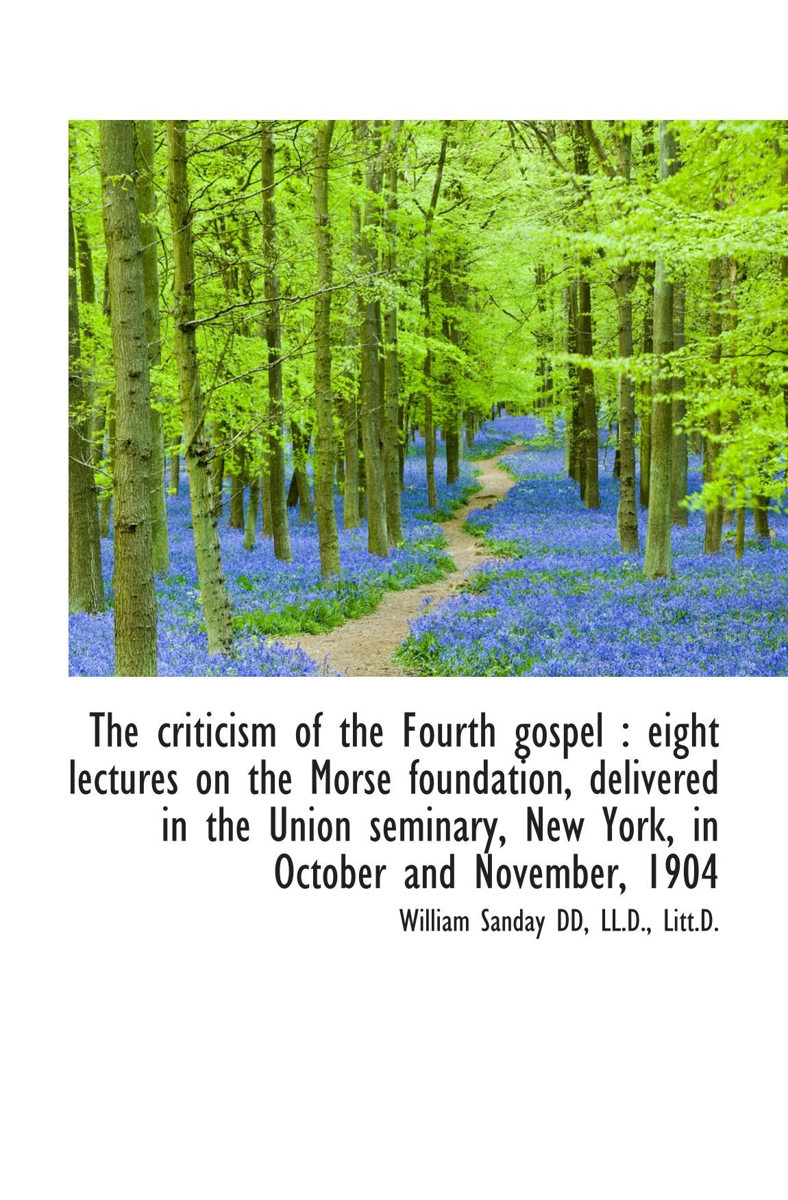 Download The criticism of the Fourth gospel : eight lectures on the Morse foundation, delivered in the Union pdf epub