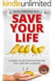 SAVE YOUR LIFE A GUIDE TO DETOXIFICATION FOR 21ST CENTURY ILLNESSES