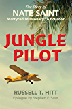 Jungle Pilot: The Story of Nate Saint, Martyred Missionary to Ecuador