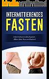 Intermittierendes Fasten: Intermittierendes Fasten - Alles über Kurzzeitfasten!