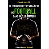 Le formateur et l'entraîneur de football dans un club amateur (French Edition)