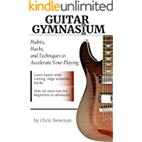 Guitar Gymnasium: Habits, Hacks and Tricks to Accelerate Your Playing