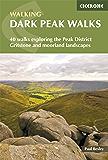 Dark Peak Walks: 40 walks exploring the Peak District gritstone and moorland landscapes (British Walking)