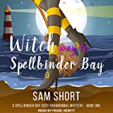 Witch Way to Spellbinder Bay: Spellbinder Bay Cozy Paranormal Mystery Series, Book 1