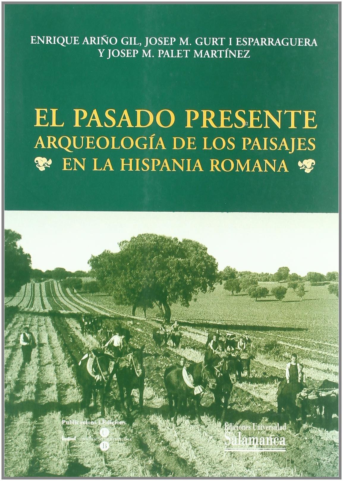 El pasado presente. Arqueología de los paisajes en la Hispania Romana Estudios históricos y geográficos: Amazon.es: Ariño Gil, Enrique (et al.): Libros