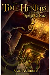 The Time Hunters and the Spear of Fate: Book 3 of the Time Hunters Saga Kindle Edition