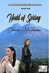 Heart of Spring: Anchorage Seasons Book One Kindle Edition