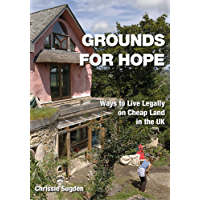 Grounds for Hope: Ways to Live Legally on Cheap Land in the UK (English Edition)