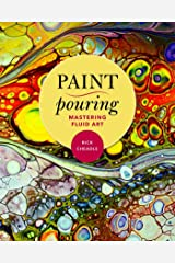 Paint Pouring: Mastering Fluid Art Kindle Edition
