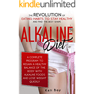 Alkaline Diet: The Revolution of Eating Habits to stay Healthy and Find the Best Shape. A complete Program to Regain a…