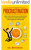 Procrastination: Learn How To Boost Your Productivity, Be Stress Free, Destroy Bad Habits And Change Your Life Forever (Productivity, Habits, Time Management, Procrastination Cure)