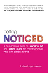 Getting Noticed: A No-Nonsense Guide to Standing Out and Selling More for Momtrepreneurs Who Ain't Got Time for That