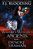 Desert Shaman (Whiskey Witches Ancients Book 1)