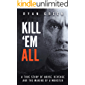 Kill 'Em All: A True Story of Abuse, Revenge and the Making of a Monster (True Crime)