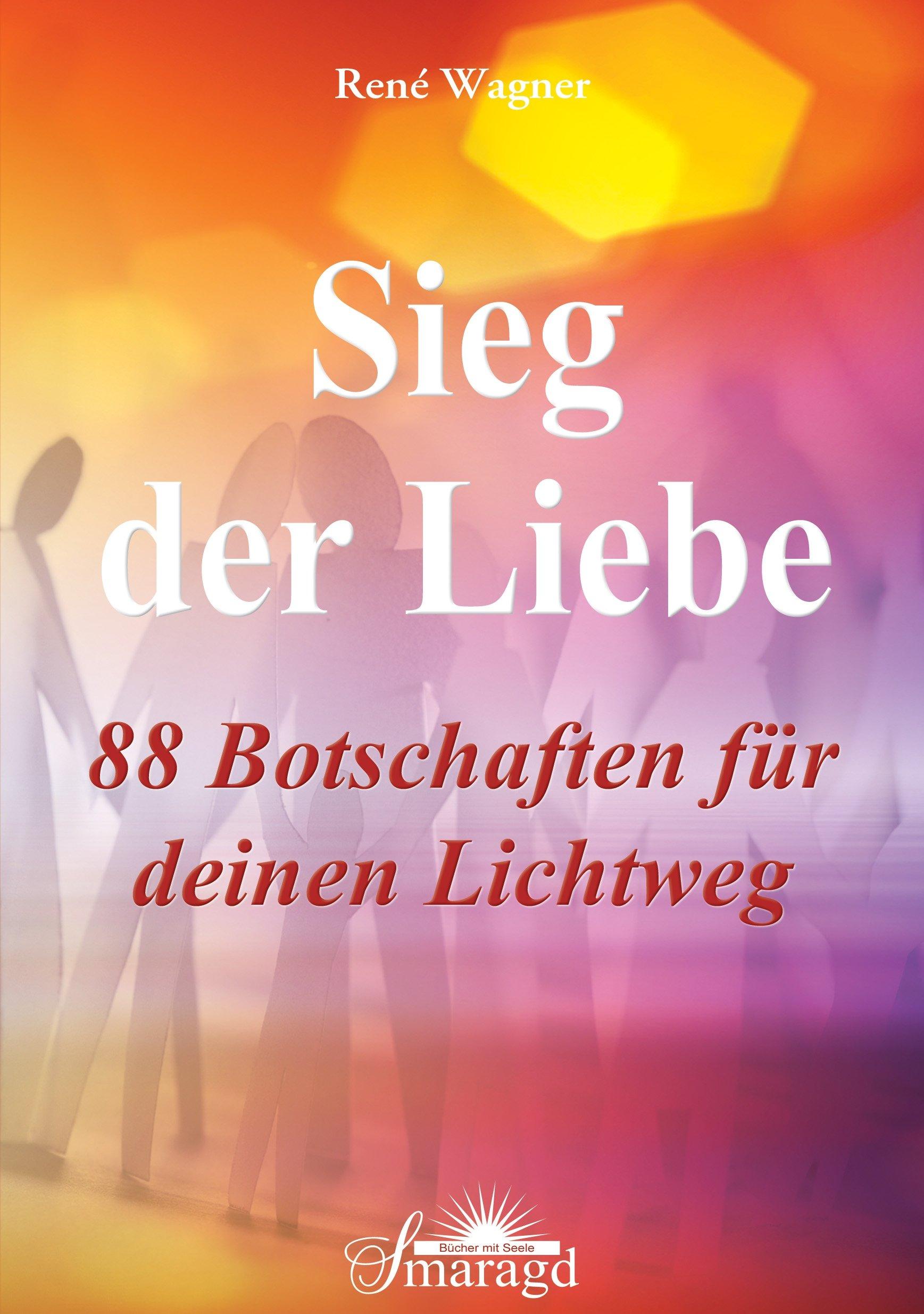 Sieg der Liebe: 88 Botschaften für deinen Lichtweg
