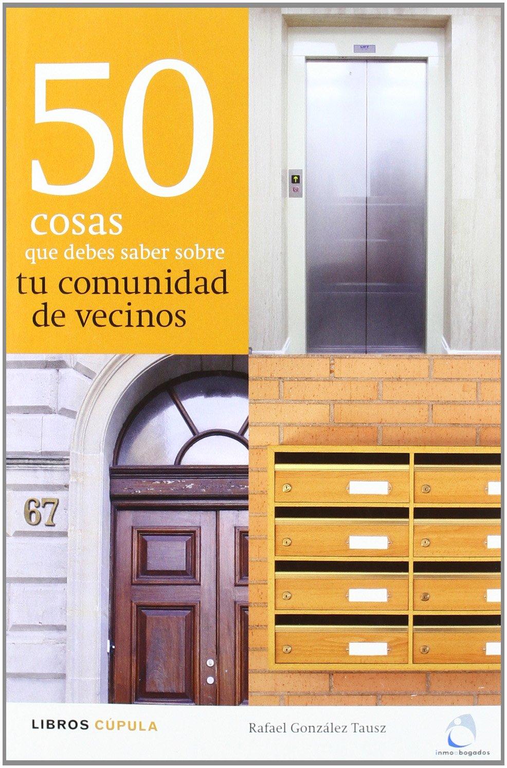 50 cosas que debes saber sobre tu comunidad de vecinos Tapa blanda – 21 feb 2012 Rafael González Tausz Libros Cúpula 8448000463 JP210564