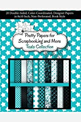 Pretty Papers for Scrapbooking and More - Teals Collection: 20 Double-Sided, Color-Coordinated, Designer Papers in 8x10 Inch, Non-Perforated, Book Style Paperback