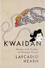 Kwaidan: Stories and Studies of Strange Things Kindle Edition