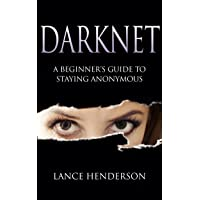Darknet: A Beginner's Guide to Staying Anonymous (Penetration testing, Kali Linux...