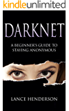 Darknet: A Beginner's Guide to Staying Anonymous (Penetration testing, Kali Linux) Book 1