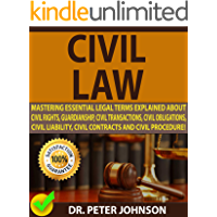 CIVIL LAW: Mastering Essential Legal Terms Explained About Civil Rights, Guardianship, Civil Transactions, Civil Obligations, Civil Liability, Civil Contracts And Civil Procedure! (English Edition)