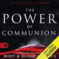 The Power of Communion: Accessing Miracles Through the Body and Blood of Jesus
