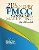 21st Century Fmcg Consumer Marketing: Creating Customer Value By Putting Consumers At the Heart of Fmcg Marketing Strategy