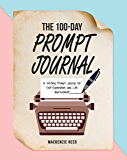 The 100-Day Prompt Journal: A Writing Prompt Journal for Self-Exploration and Life Improvement