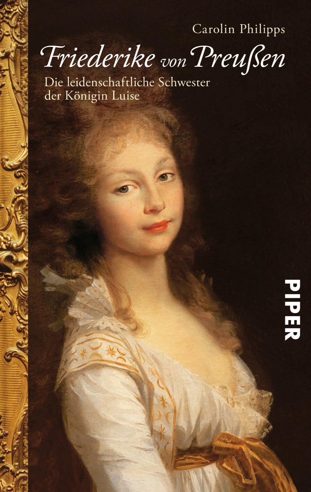 Friederike von Preußen: Die leidenschaftliche Schwester der Königin Luise