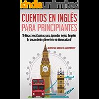 Cuentos en Inglés para Principiantes: 10 Atractivos Cuentos para Aprender Inglés, Ampliar tu Vocabulario y Divertirte de…