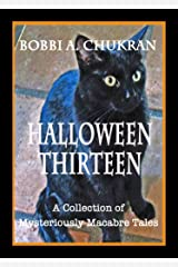 Halloween Thirteen -- A Collection of Mysteriously Macabre Tales Kindle Edition