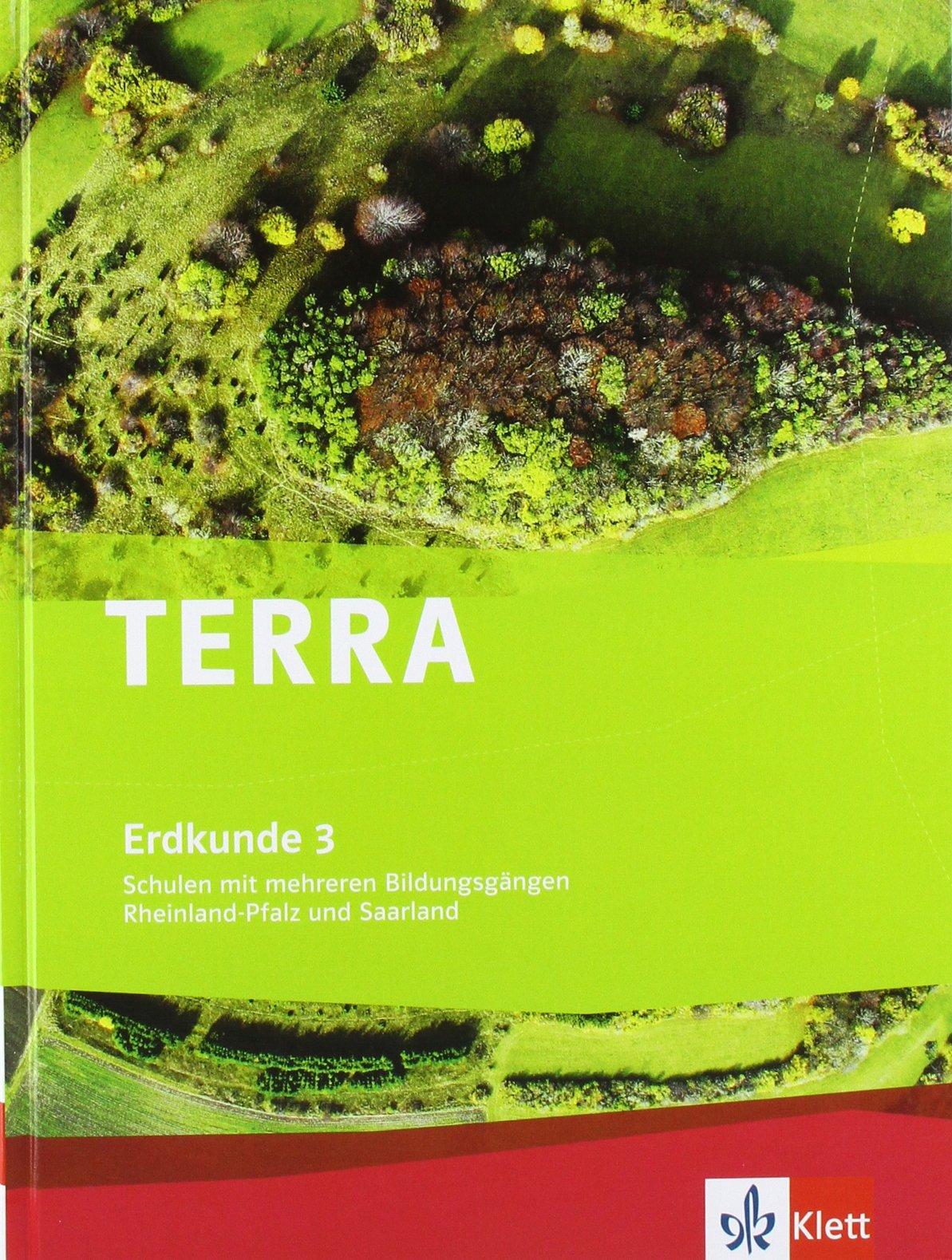 TERRA Erdkunde für Rheinland-Pfalz und Saarland - Ausgabe für Schulen mit mehreren Bildungsgängen: TERRA Erdkunde 3 für Rheinland-Pfalz und Saarland. ... Bildungsgängen. Schülerbuch 9./10. Schuljahr