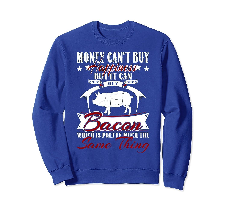 95c13ac2 Money Can't Buy Happiness But It Can Buy Bacon Sweatshirt-TH - TEEHELEN