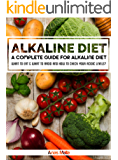Alkaline Diet: A Complete Guide For Alkaline Diet, Health Benefits of the Alkaline Diet: What To Eat & What To Avoid and How to Check Your Acidic Levels? ... Eating, Optimal Health, Lose Weight Book 1)