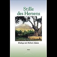 Stille des Herzens: Dialoge mit Robert Adams Teil 1