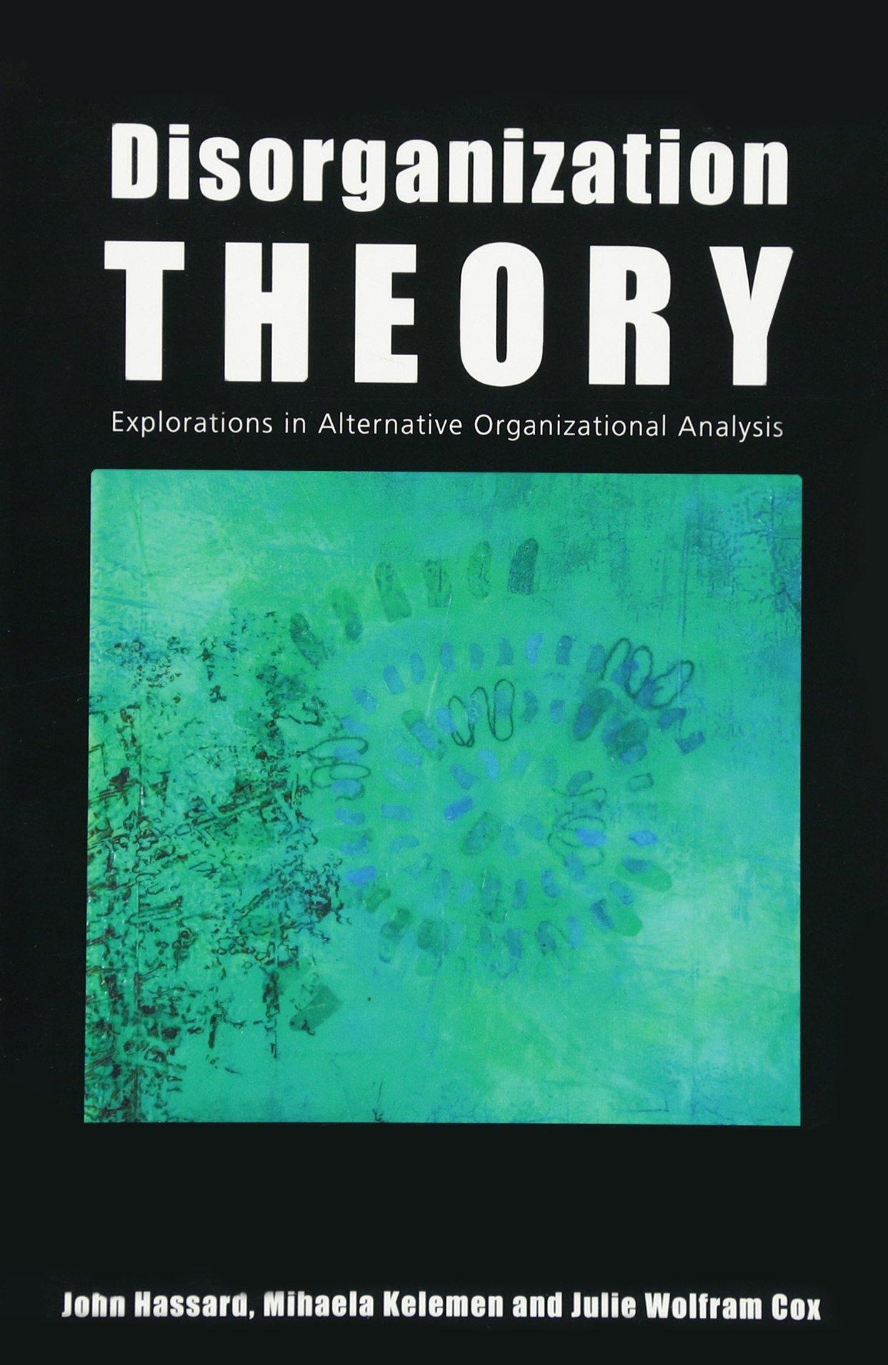 Disorganization Theory: Explorations in Alternative Organizational Analysis