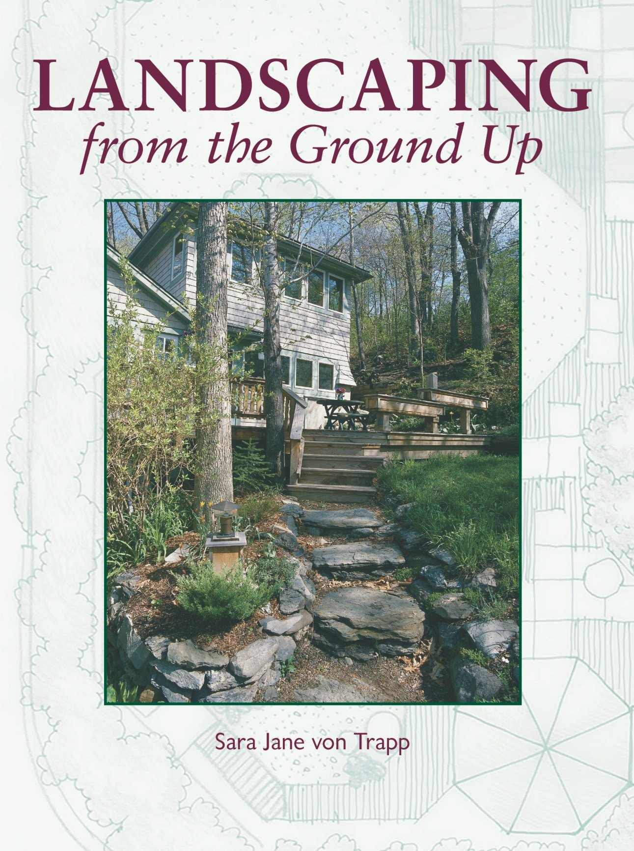 Landscaping from the Ground Up Paperback – July 1, 1997 - Landscaping From The Ground Up: Sara Jane Von Trapp: 9781561581856