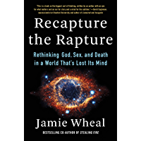 Recapture the Rapture: Rethinking God, Sex, and Death in a World That's Lost Its Mind (English Edition)